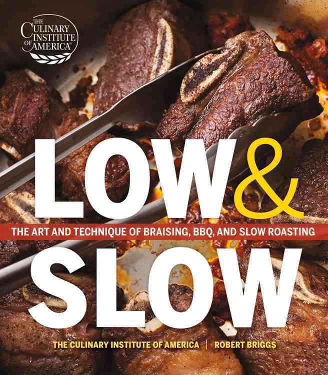 Low and Slow By Culinary Institute of America (COR)/ Briggs, Robert